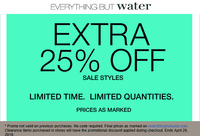 Everything But Water Outlet Coupon September 2019 Extra 25% off sale items at Everything But Water, ditto online