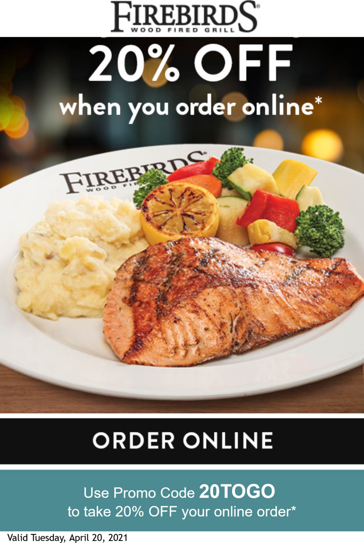 Firebirds restaurants Coupon  20% off takeout today at Firebirds wood fired grill via promo code 20TOGO #firebirds