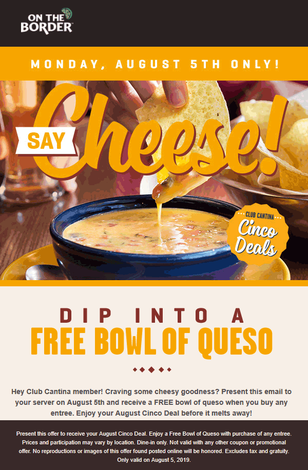 On The Border Coupon October 2019 Free bowl of queso with your entree today at On The Border