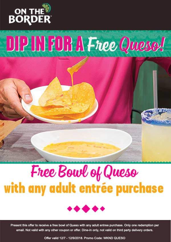 On The Border Coupon July 2020 Free queso with your entree at On The Border
