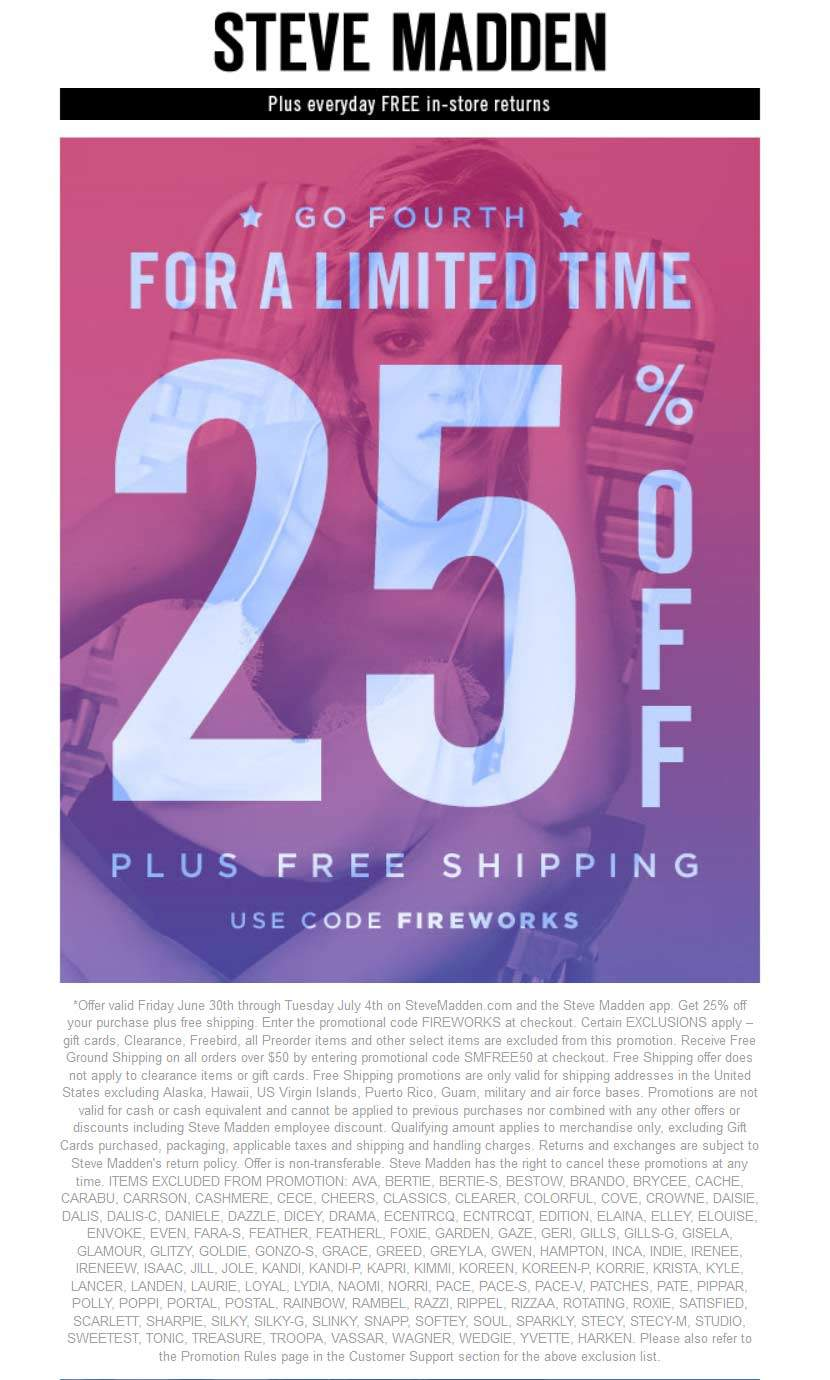 Shop and save up to an extra % off with a Steve Madden coupon or promo code on this page. What are the best Steve Madden coupons? Steve Madden consistently distribute tons of site wide discounts throughout the month with savings from 20%, 25%, 30% or as high as 40% off. Some of these can be redeemed on top of already reduce items up to 50% off.