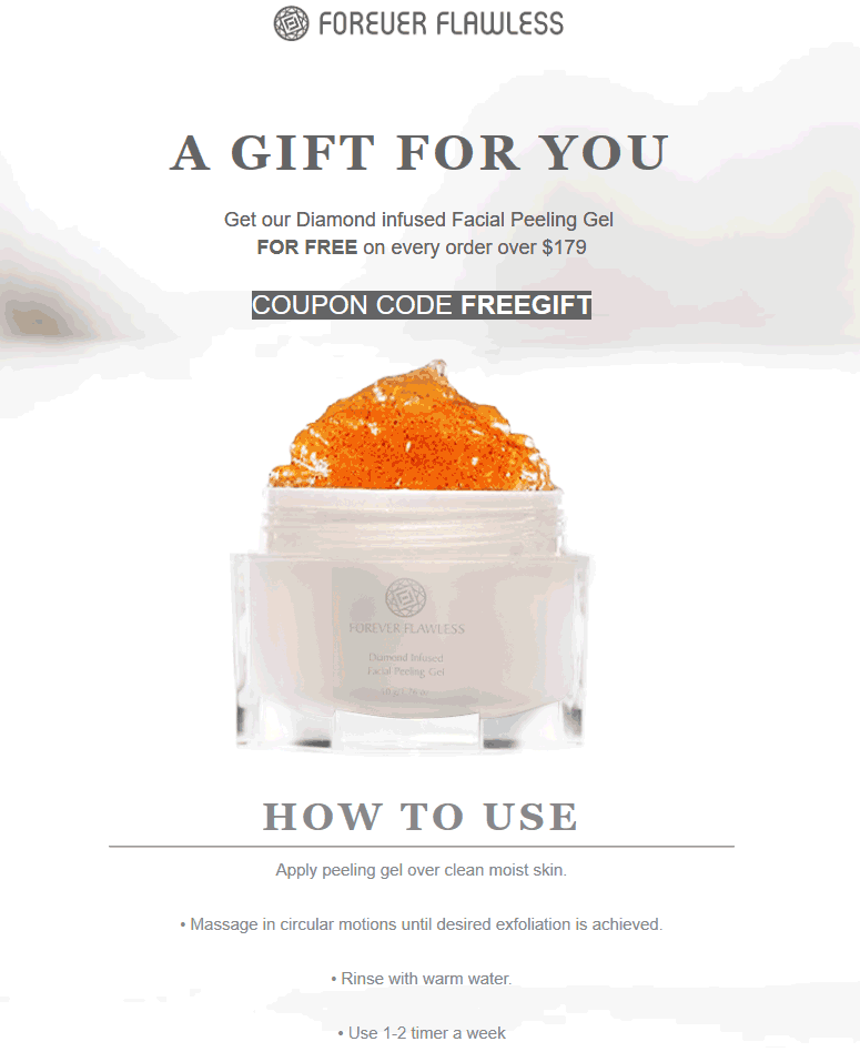 Forever Flawless Coupon January 2020 Facial peeling gel free with $179 spent at Forever Flawless, or online via promo code FREEGIFT
