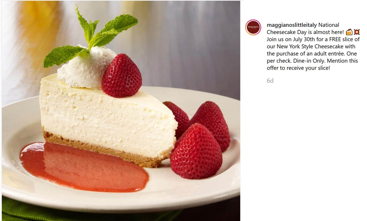 Maggianos Little Italy Coupon November 2019 Free slice of cheesecake with your entree today at Maggianos Little Italy