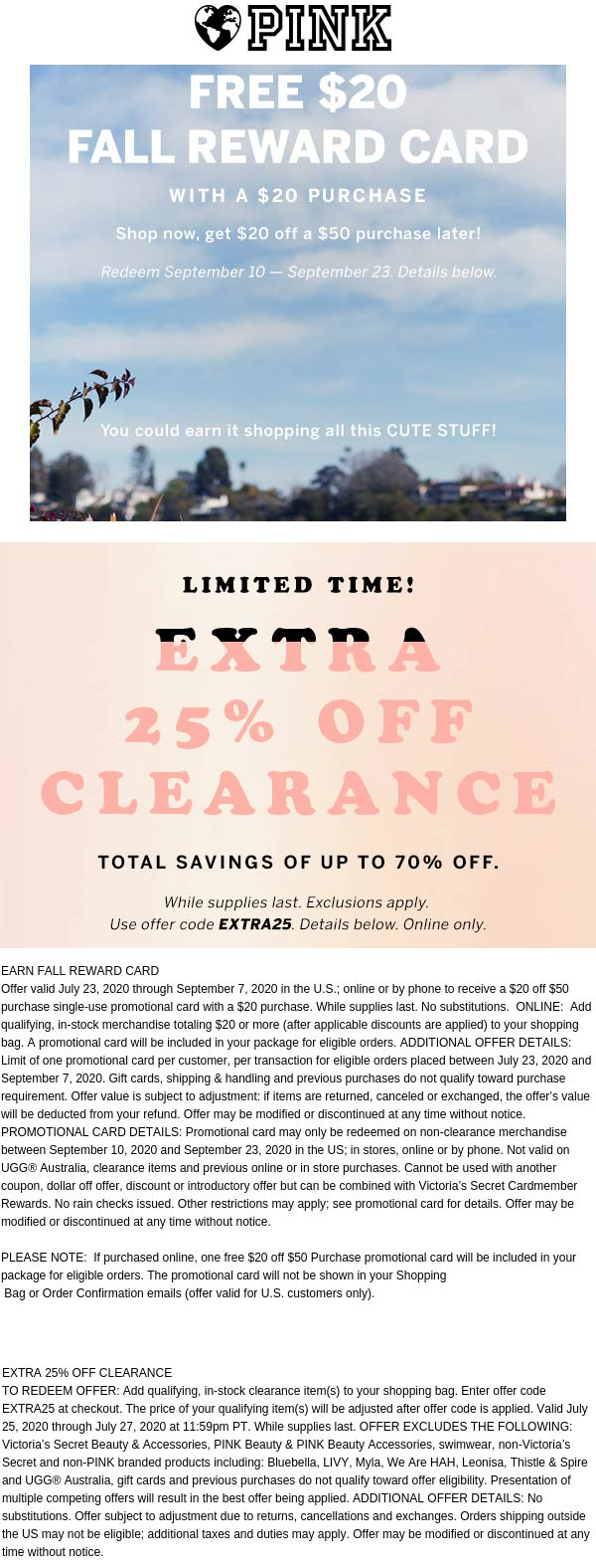 $20 card with $20 spent at Victorias Secret PINK, also 25% off clearance online via promo code EXTRA25 #pink