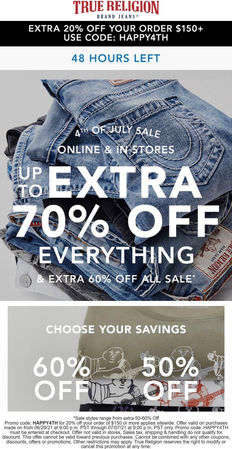 True Religion stores Coupon  Extra 60% off sale items at True Religion, or 20% off $150 online via promo code HAPPY4th #truereligion
