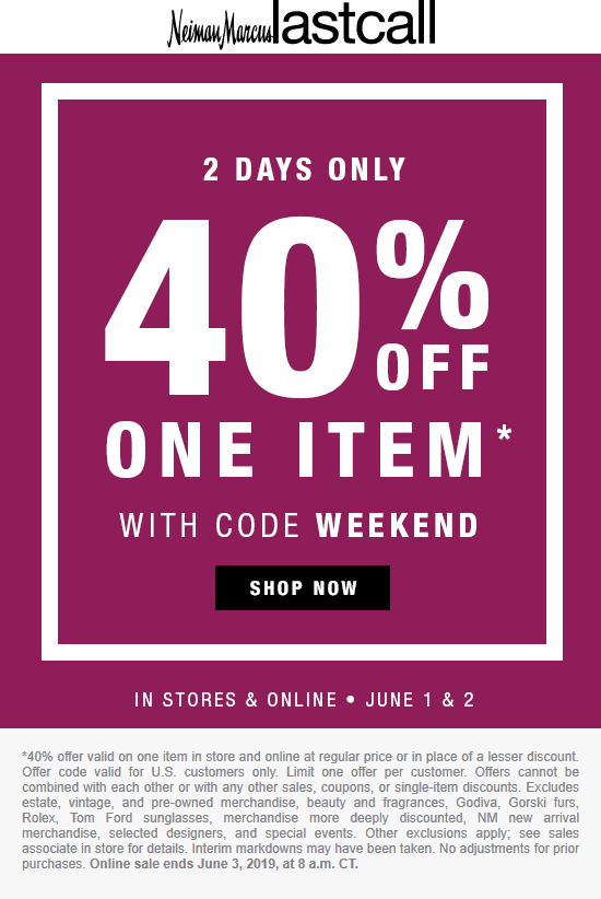 Last Call Coupon June 2019 40% off a single item at Neiman Marcus Last Call, or online via promo code WEEKEND