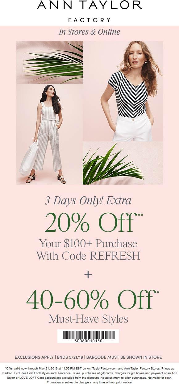 Ann Taylor Factory Coupon June 2019 20% off $100 & more at Ann Taylor Factory, or online via promo code REFRESH