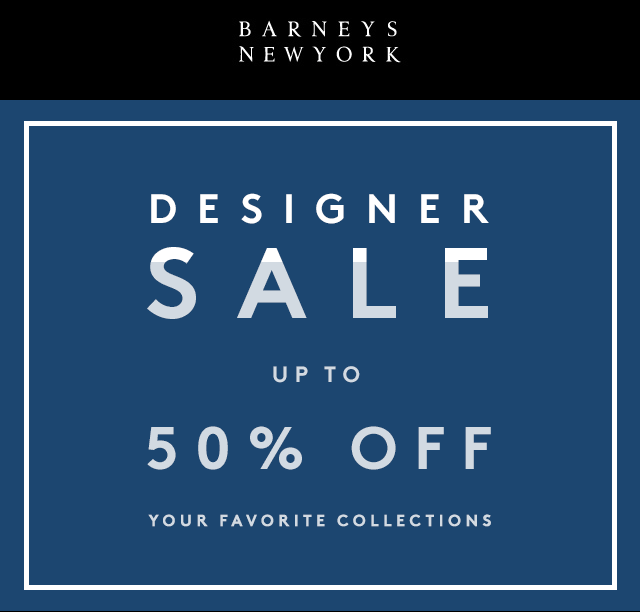 Barneys New York Coupon January 2020 Designer brand 50% off sale going on at Barneys New York, ditto online