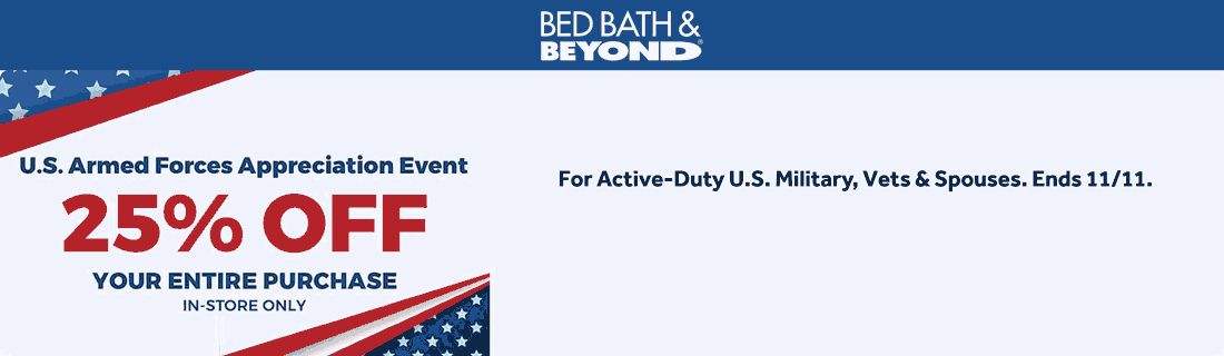 Bed Bath & Beyond stores Coupon  Armed forces get 25% off everything today at Bed Bath & Beyond #bedbathbeyond