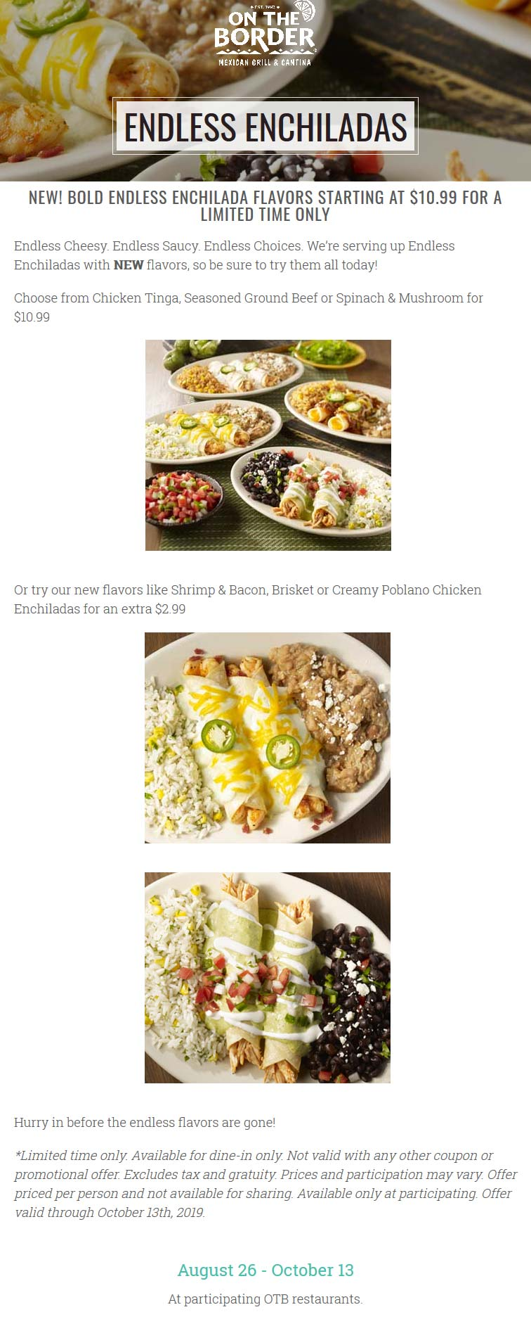 On The Border Coupon November 2019 Bottomless chicken, beef or veggie enchiladas = $11 at On The Border restaurants