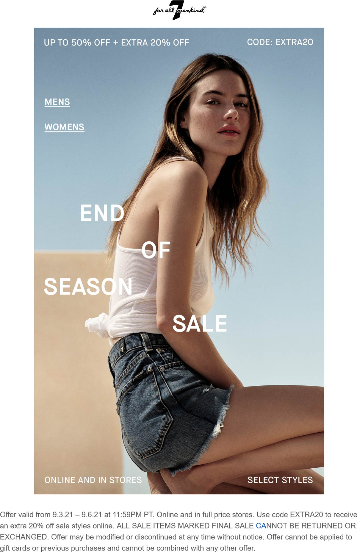 7 for all Mankind stores Coupon  Extra 20% off sale styles at 7 for all Mankind, or online via promo code EXTRA20 #7forallmankind